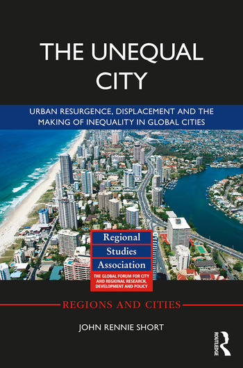 The Unequal City Urban Resurgence, Displacement and the Making of Inequality in Global Cities book cover