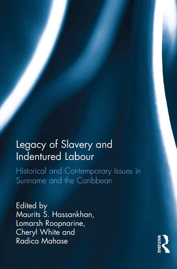 Legacy of Slavery and Indentured Labour Historical and Contemporary Issues in Suriname and the Caribbean book cover