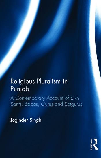 Religious Pluralism in Punjab A Contemporary Account of Sikh Sants, Babas, Gurus and Satgurus book cover