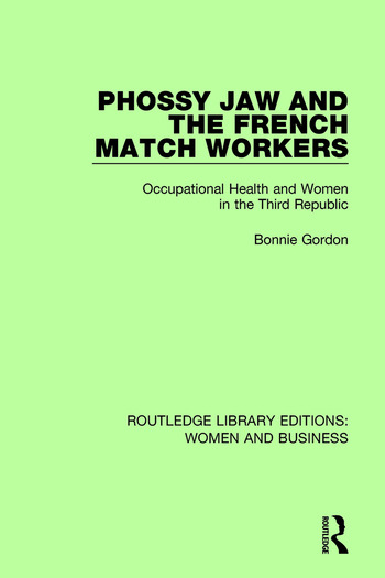 Phossy Jaw and the French Match Workers Occupational Health and Women In the Third Republic book cover