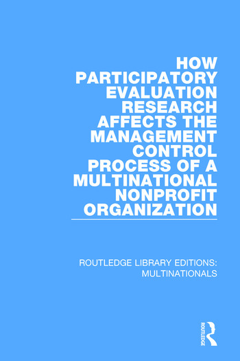 How Participatory Evaluation Research Affects the Management Control Process of a Multinational Nonprofit Organization book cover