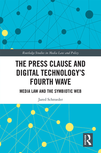 The Press Clause and Digital Technology's Fourth Wave Media Law and the Symbiotic Web book cover