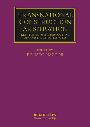 Transnational Construction Arbitration Key Themes in the Resolution of Construction Disputes book cover