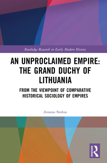 An Unproclaimed Empire: The Grand Duchy of Lithuania From the Viewpoint of Comparative Historical Sociology of Empires book cover
