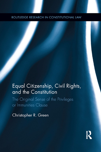 Equal Citizenship, Civil Rights, and the Constitution The Original Sense of the Privileges or Immunities Clause book cover