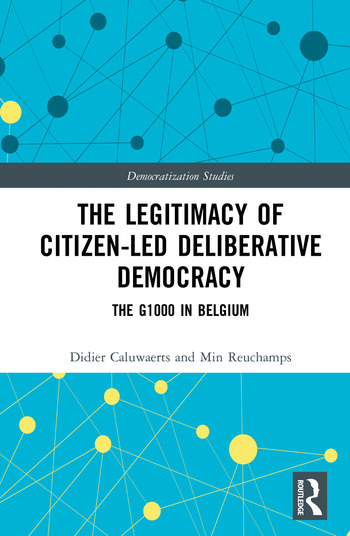 The Legitimacy of Citizen-led Deliberative Democracy The G1000 in Belgium book cover