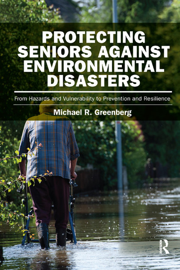 Protecting Seniors Against Environmental Disasters From Hazards and Vulnerability to Prevention and Resilience book cover