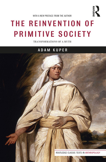 The Reinvention of Primitive Society Transformations of a Myth book cover
