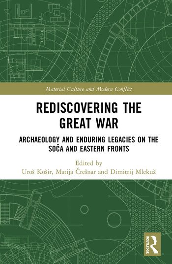 Rediscovering the Great War Archaeology and Enduring Legacies on the Soča and Eastern Fronts book cover