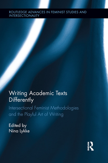 Writing Academic Texts Differently Intersectional Feminist Methodologies and the Playful Art of Writing book cover