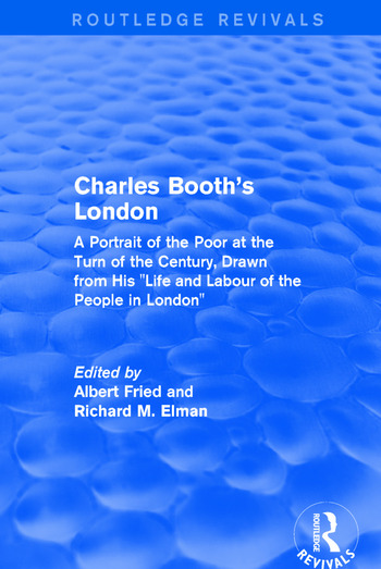 Routledge Revivals: Charles Booth's London (1969) A Portrait of the Poor at the Turn of the Century, Drawn from His