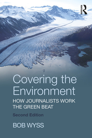 Covering the Environment How Journalists Work the Green Beat book cover