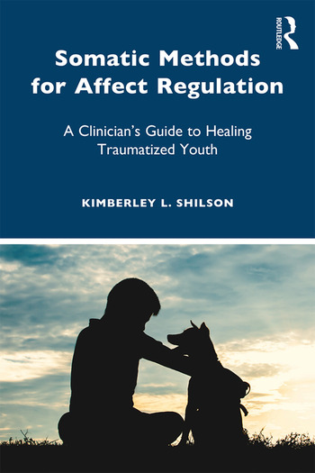 Somatic Methods for Affect Regulation A Clinician's Guide to Healing Traumatized Youth book cover