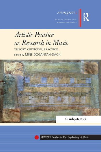 Artistic Practice as Research in Music: Theory, Criticism, Practice book cover