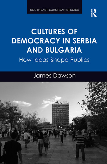 Cultures of Democracy in Serbia and Bulgaria How Ideas Shape Publics book cover