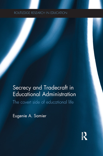 Secrecy and Tradecraft in Educational Administration The covert side of educational life book cover