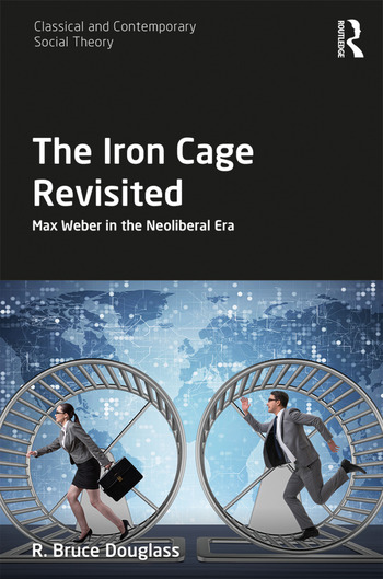 The Iron Cage Revisited Max Weber in the Neoliberal Era book cover