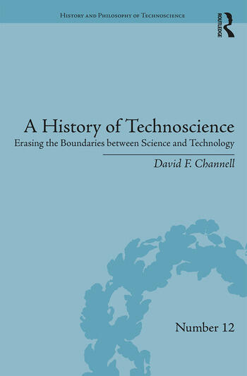 A History of Technoscience Erasing the Boundaries between Science and Technology book cover