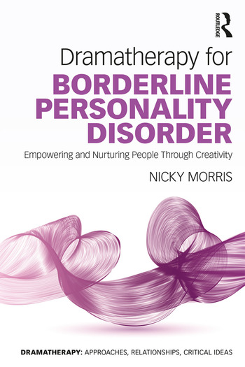Dramatherapy for Borderline Personality Disorder Empowering and Nurturing people through Creativity book cover
