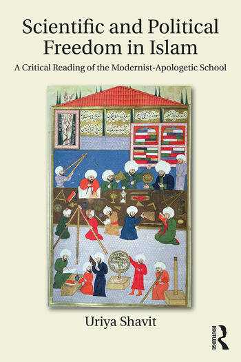 Scientific and Political Freedom in Islam A Critical Reading of the Modernist-Apologetic School book cover