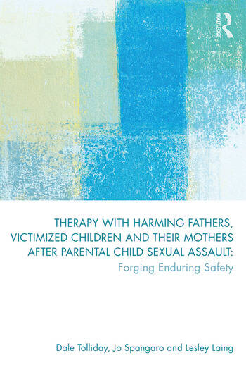 Therapy with Harming Fathers, Victimized Children and their Mothers after Parental Child Sexual Assault Forging Enduring Safety book cover