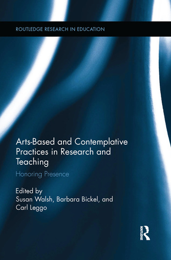 Arts-based and Contemplative Practices in Research and Teaching Honoring Presence book cover