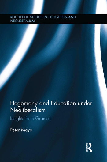 Hegemony and Education Under Neoliberalism Insights from Gramsci book cover