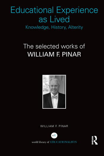 Educational Experience as Lived: Knowledge, History, Alterity The Selected Works of William F. Pinar book cover