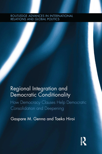 Regional Integration and Democratic Conditionality How Democracy Clauses Help Democratic Consolidation and Deepening book cover