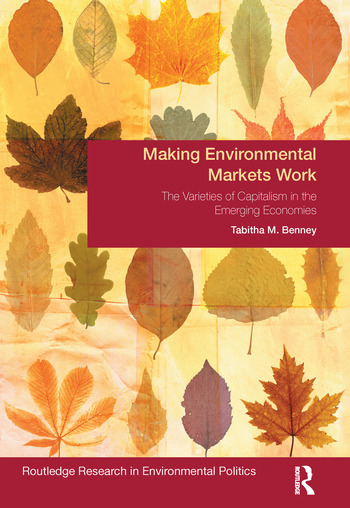 Making Environmental Markets Work The Varieties of Capitalism in Emerging Economies book cover