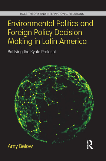 Environmental Politics and Foreign Policy Decision Making in Latin America Ratifying the Kyoto Protocol book cover