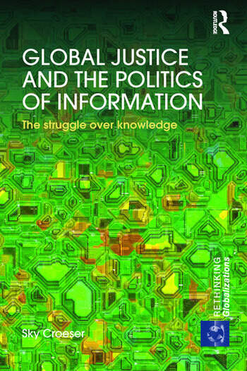 Global Justice and the Politics of Information The struggle over knowledge book cover