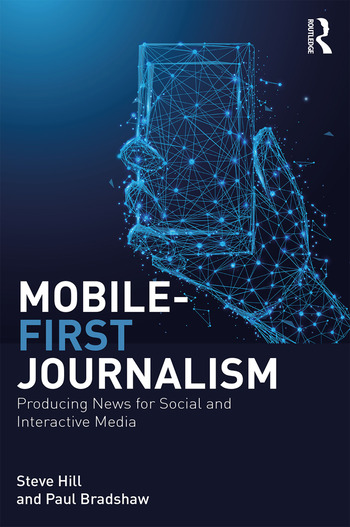 Mobile-First Journalism Producing News for Social and Interactive Media book cover