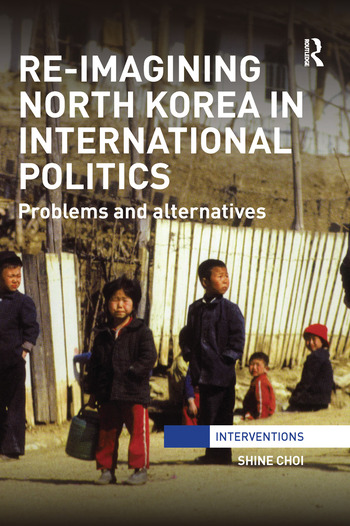Re-Imagining North Korea in International Politics Problems and alternatives book cover