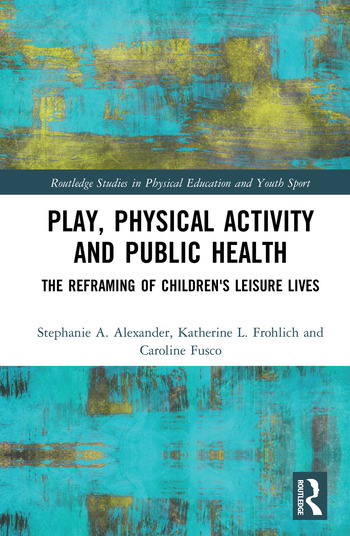 Play, Physical Activity and Public Health The Reframing of Children's Leisure Lives book cover