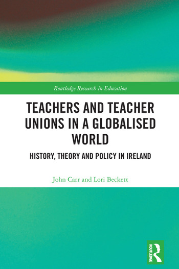 Teachers and Teacher Unions in a Globalised World History, theory and policy in Ireland book cover