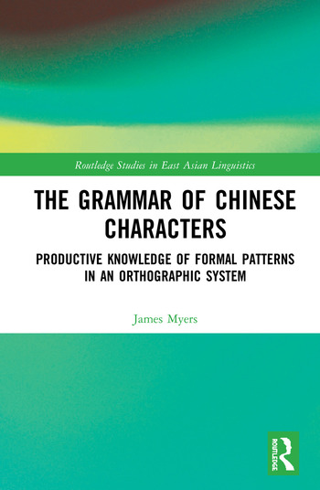 The Grammar of Chinese Characters Productive Knowledge of Formal Patterns in an Orthographic System book cover