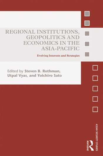 Regional Institutions, Geopolitics and Economics in the Asia-Pacific Evolving Interests and Strategies book cover