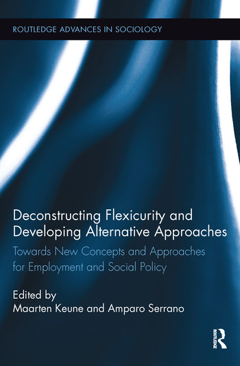 Deconstructing Flexicurity and Developing Alternative Approaches Towards New Concepts and Approaches for Employment and Social Policy book cover