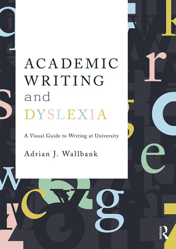 Academic Writing and Dyslexia A Visual Guide to Writing at University book cover