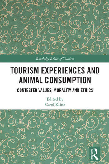 Tourism Experiences and Animal Consumption Contested Values, Morality and Ethics book cover
