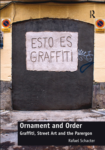 Ornament and Order Graffiti, Street Art and the Parergon book cover