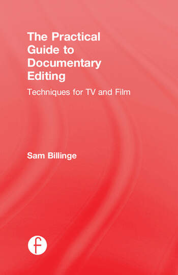 The Practical Guide to Documentary Editing Techniques for TV and Film book cover