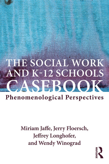 The Social Work and K-12 Schools Casebook Phenomenological Perspectives book cover