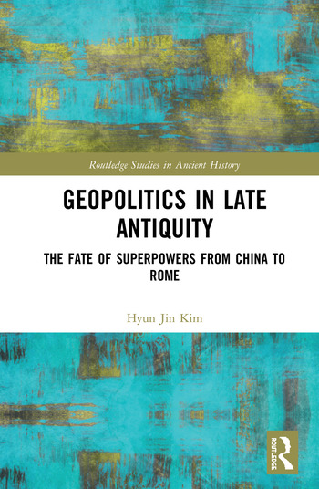 Geopolitics in Late Antiquity The Fate of Superpowers from China to Rome book cover