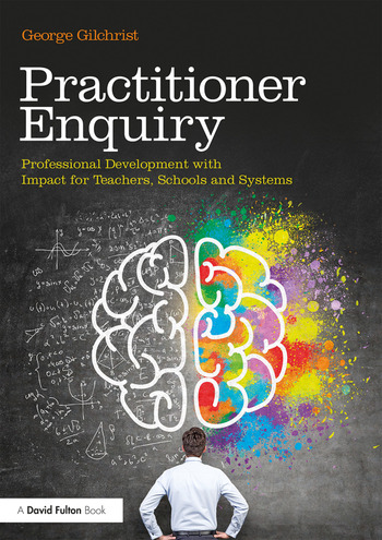 Practitioner Enquiry Professional Development with Impact for Teachers, Schools and Systems book cover