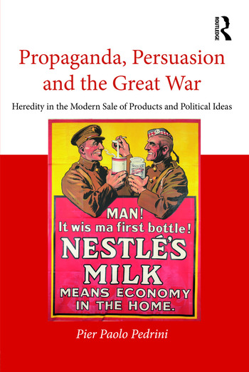 Propaganda, Persuasion and the Great War Heredity in the modern sale of products and political ideas book cover