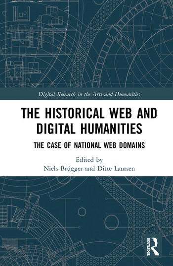 The Historical Web and Digital Humanities The Case of National Web Domains book cover