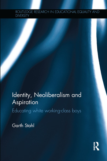 Identity, Neoliberalism and Aspiration Educating white working-class boys book cover