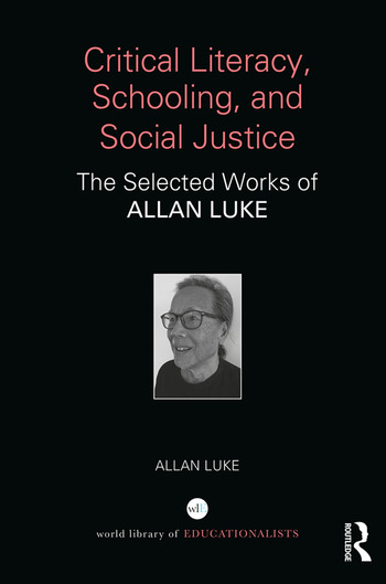 Critical Literacy, Schooling, and Social Justice The Selected Works of Allan Luke book cover